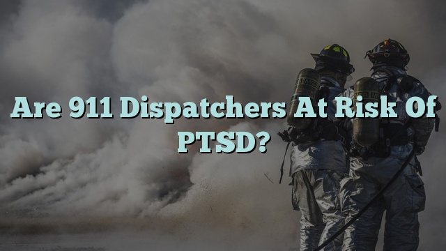 Are 911 Dispatchers At Risk Of PTSD?