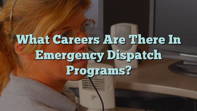What Careers Are There In Emergency Dispatch Programs?